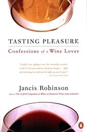 TASTING PLEASURE: Confessions of a Wine Lover by Jancis Robinson