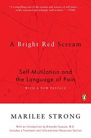 A BRIGHT RED SCREAM: Self--Mutilation and the Language of Pain by Marilee Strong