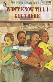 WON'T KNOW TILL I GET THERE by Walter Dean Myers
