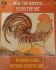 HOW THE ROOSTER SAVED THE DAY by Anita Lobel