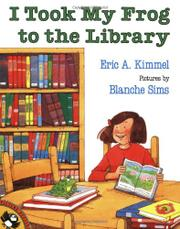 I TOOK MY FROG TO THE LIBRARY by Eric A. Kimmel