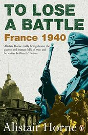 TO LOSE A BATTLE: France, 1940 by Alistair Horne