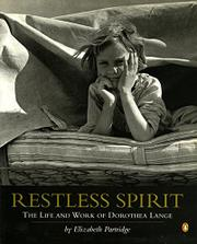 RESTLESS SPIRIT: The Life and Work of Dorothea Lange by Elizabeth Partridge