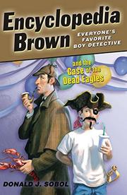 ENCYCLOPEDIA BROWN AND THE CASE OF THE DEAD EAGLES by Donald J. Sobol