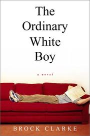 THE ORDINARY WHITE BOY by Brock Clarke