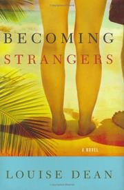 BECOMING STRANGERS by Louise Dean