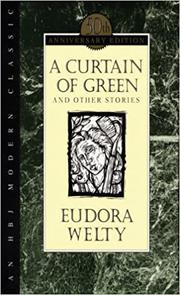 A CURTAIN OF GREEN by Eudora Welty