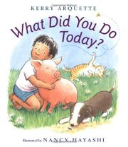 WHAT DID YOU DO TODAY? by Kerry Arquette