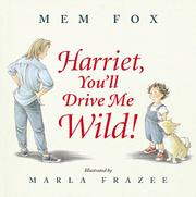 HARRIET, YOU'LL DRIVE ME WILD! by Mem Fox