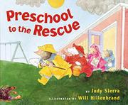 PRESCHOOL TO THE RESCUE by Judy Sierra
