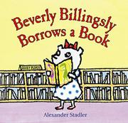 BEVERLY BILLINGSLY BORROWS A BOOK by Alexander Stadler