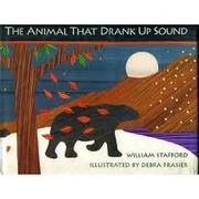 THE ANIMAL THAT DRANK UP SOUND by William Stafford