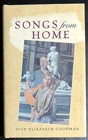SONGS FROM HOME by Joan Elizabeth Goodman