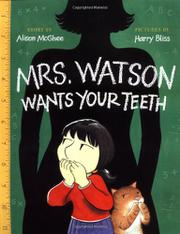 MRS. WATSON WANTS YOUR TEETH by Alison McGhee