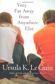 VERY FAR AWAY FROM ANYWHERE ELSE by Ursula Le Guin