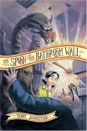 THE SPOON IN THE BATHROOM WALL by Tony Johnston