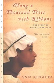 HANG A THOUSAND TREES WITH RIBBONS: The Story of Phillis Wheatley by Ann Rinaldi
