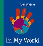 IN MY WORLD by Lois Ehlert