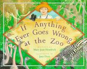 IF ANYTHING EVER GOES WRONG AT THE ZOO by Mary Jean Hendrick