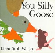 YOU SILLY GOOSE by Ellen Stoll Walsh