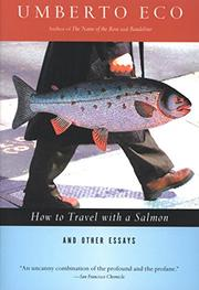 HOW TO TRAVEL WITH A SALMON AND OTHER ESSAYS by Umberto Eco