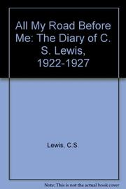 ALL MY ROAD BEFORE ME by C.S. Lewis