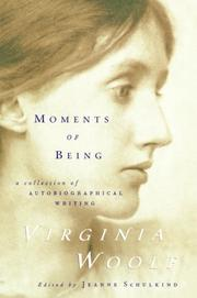 MOMENTS OF BEING: Unpublished Autobiographical Writings by Virginia Woolf