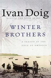 WINTER BROTHERS: A Season at the Edge of America by Ivan Doig
