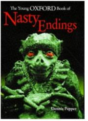 THE YOUNG OXFORD BOOK OF NASTY ENDINGS by Dennis Pepper