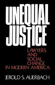 UNEQUAL JUSTICE: Lawyers and Social Change in Modern America by Jerold S. Auerbach