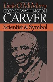 GEORGE WASHINGTON CARVER: Scientist and Symbol by Linda O. McMurry
