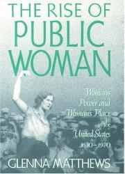 THE RISE OF PUBLIC WOMAN by Glenna Matthews