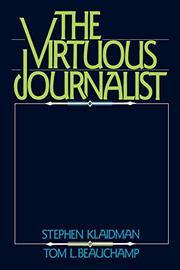 THE VIRTUOUS JOURNALIST by Stephen & Tom L. Beauchamp Klaidman