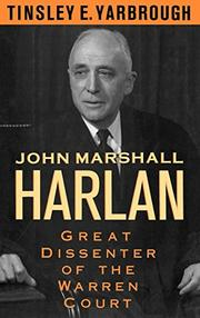 JOHN MARSHALL HARLAN: Great Dissenter of the Warren Court by Tinsley E. Yarbrough