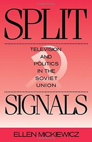 SPLIT SIGNALS: Television and Politics in the Soviet Union by Ellen Mickiewicz