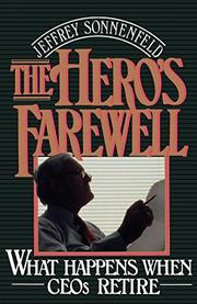 THE HERO'S FAREWELL: What Happens When CEOs Retire by Jeffrey Sonnenfeld