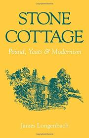 STONE COTTAGE: Pound, Yeats, and Modernism by James Longenbach