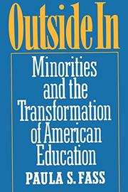 OUTSIDE IN: Minorities and the Transformation of American Education by Pallia Fass