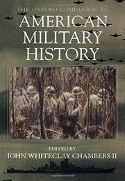 THE OXFORD COMPANION TO AMERICAN MILITARY HISTORY by II Chambers