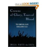 CROWNS OF GLORY, TEARS OF BLOOD by Emilia Viotti da Costa