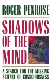 SHADOWS OF THE MIND: A Search for the Missing Science of Consciousness by Roger Penrose