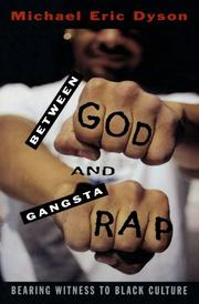 BETWEEN GOD AND GANGSTA RAP: Bearing Witness to Black Culture by Michael Eric Dyson