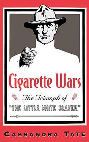 """CIGARETTE WARS: The Triumph of the """"Little White Slaver"""""" by Cassandra Tate"