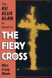 THE FIERY CROSS: The Ku Klux Klan in America by Wyn Craig Wade