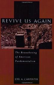 REVIVE US AGAIN: The Reawakening of American Fundamentalism by Joel A. Carpenter