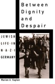 BETWEEN DIGNITY AND DESPAIR: Jewish Life in Nazi Germany by Marion A. Kaplan