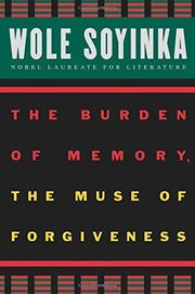 """THE BURDEN OF MEMORY, THE MUSE OF FORGIVENESS"" by Wole Soyinka"