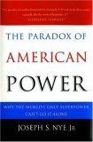 THE PARADOX OF AMERICAN POWER by Joseph S. Nye Jr.