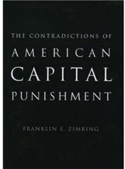 THE CONTRADICTIONS OF AMERICAN CAPITAL PUNISHMENT by Franklin E. Zimring