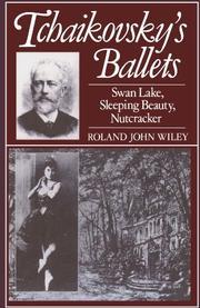 TCHAIKOVSKY'S BALLETS: Swan Lake, Sleeping Beauty, Nutcracker by Roland John Wiley